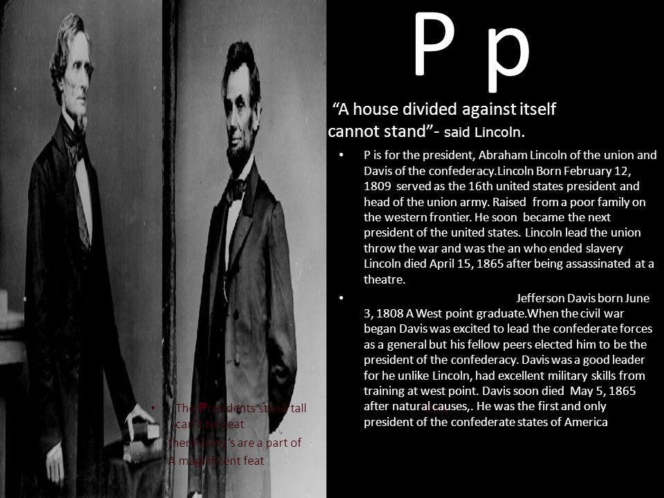 P p A house divided against itself cannot stand - said Lincoln.