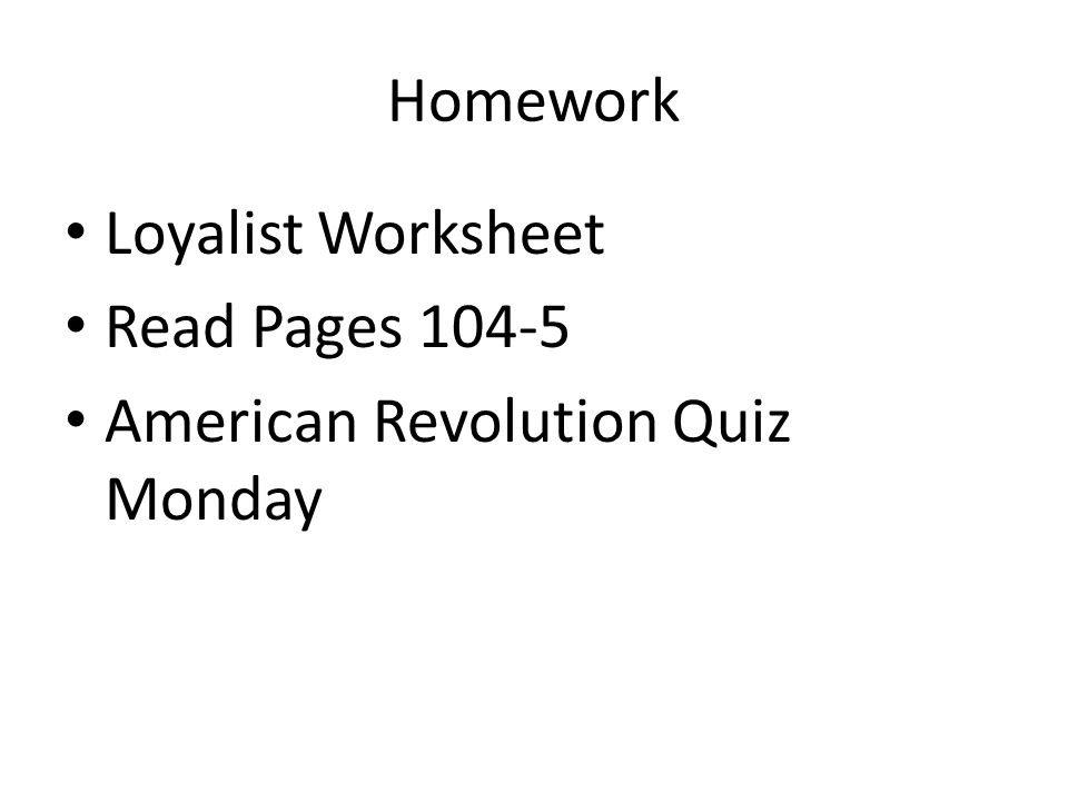 Homework Loyalist Worksheet Read Pages 104-5 American Revolution Quiz Monday