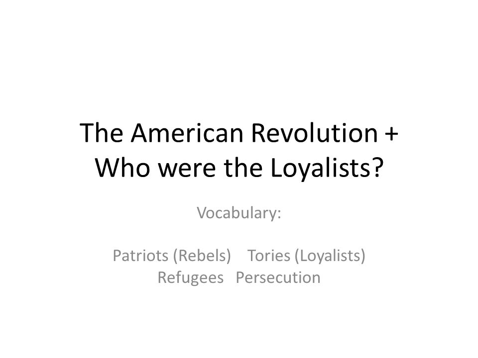 The American Revolution + Who were the Loyalists
