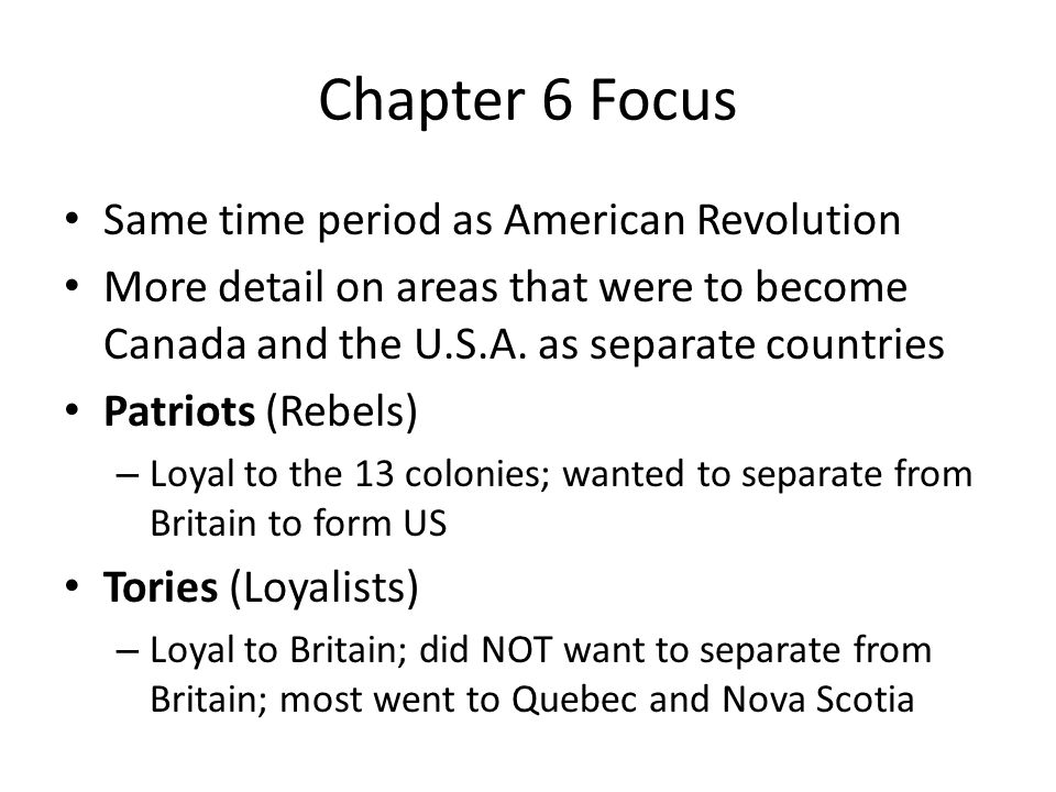 Chapter 6 Focus Same time period as American Revolution