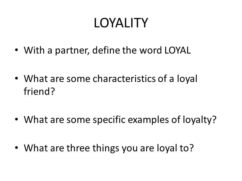 LOYALITY With a partner, define the word LOYAL