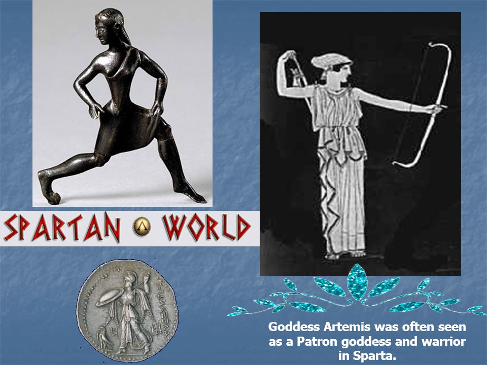 Goddess Artemis was often seen as a Patron goddess and warrior in Sparta.