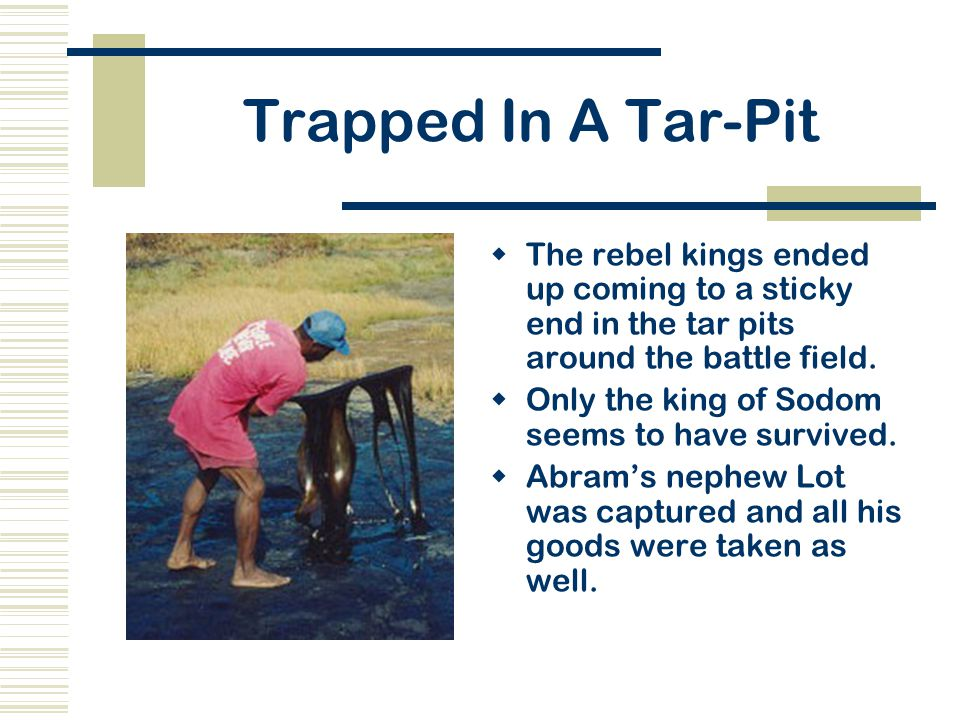 Trapped In A Tar-Pit The rebel kings ended up coming to a sticky end in the tar pits around the battle field.