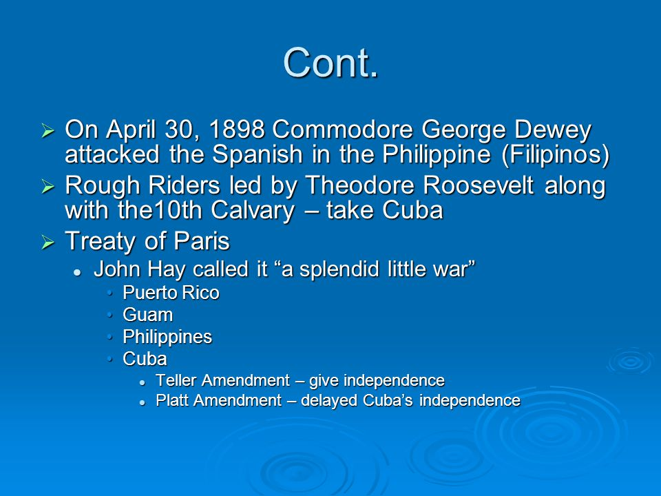 Cont. On April 30, 1898 Commodore George Dewey attacked the Spanish in the Philippine (Filipinos)
