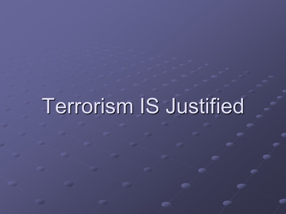Terrorism IS Justified