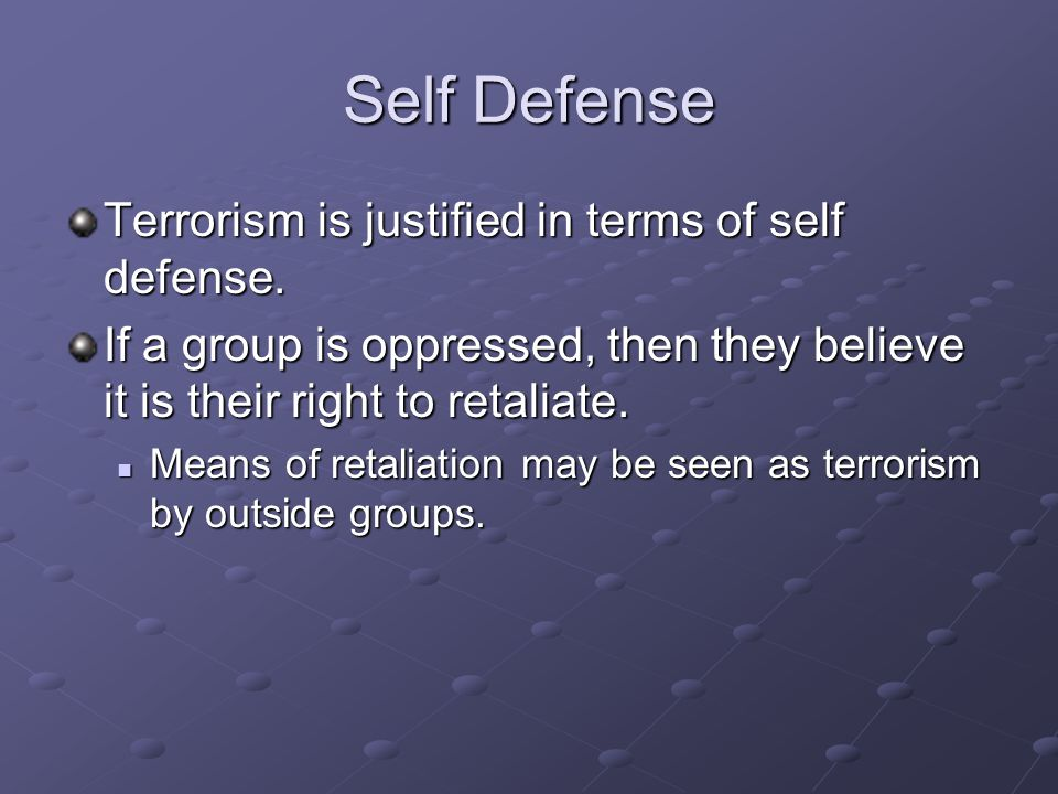 Self Defense Terrorism is justified in terms of self defense.
