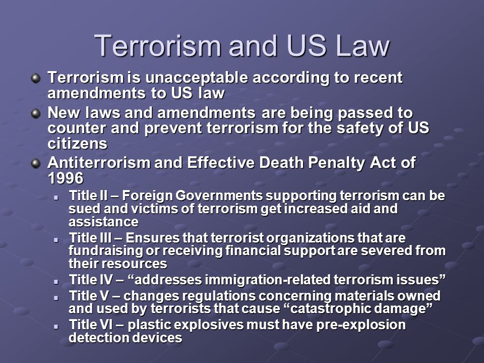 Terrorism and US Law Terrorism is unacceptable according to recent amendments to US law.