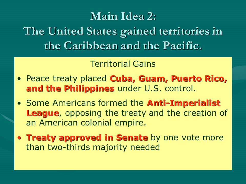 Main Idea 2: The United States gained territories in the Caribbean and the Pacific.