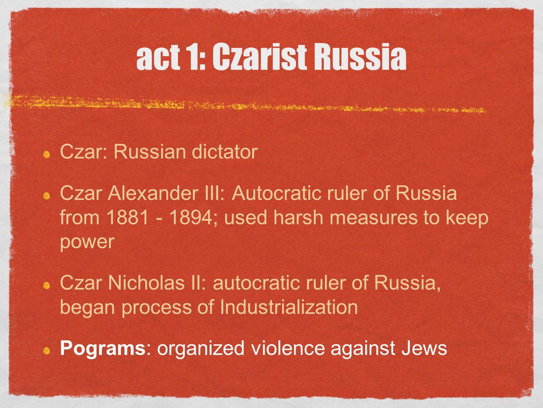 act 1: Czarist Russia Czar: Russian dictator