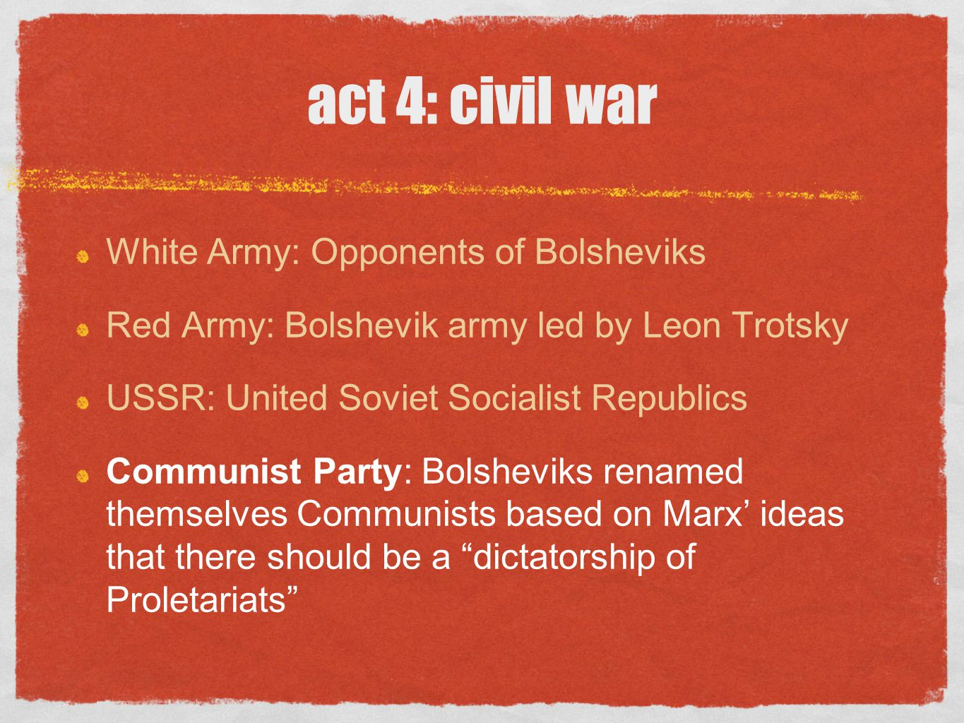 act 4: civil war White Army: Opponents of Bolsheviks