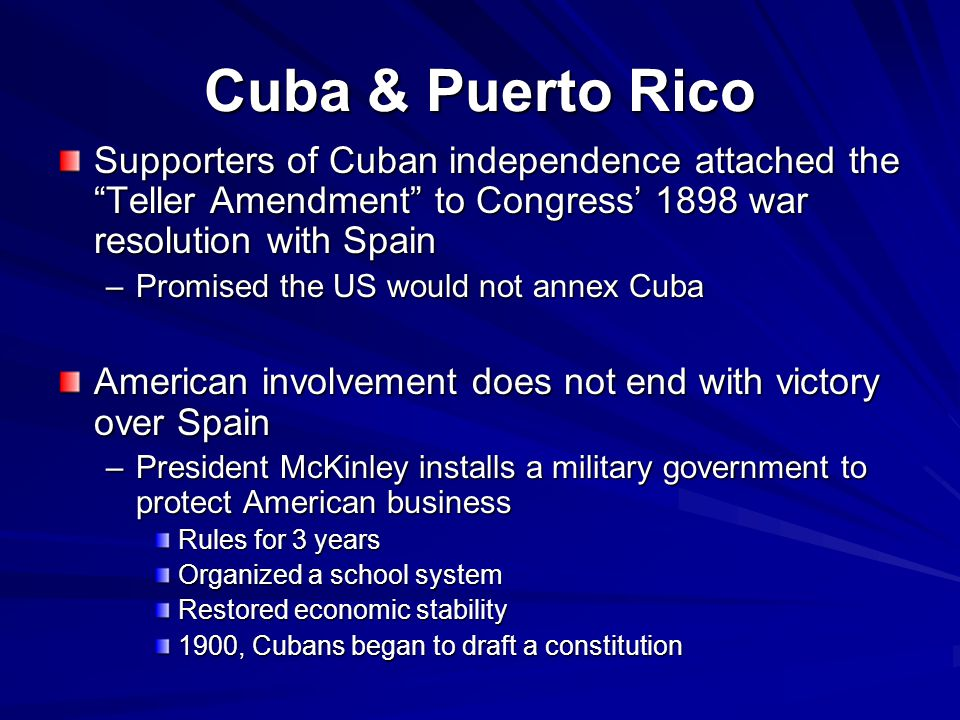 Cuba & Puerto Rico Supporters of Cuban independence attached the Teller Amendment to Congress' 1898 war resolution with Spain.