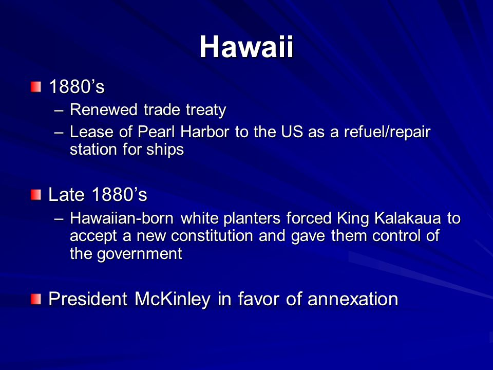Hawaii 1880's Late 1880's President McKinley in favor of annexation