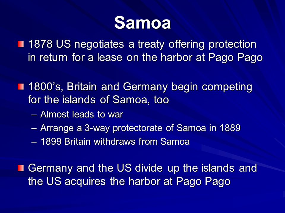Samoa 1878 US negotiates a treaty offering protection in return for a lease on the harbor at Pago Pago.