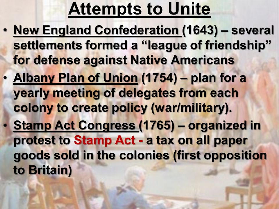 Attempts to Unite New England Confederation (1643) – several settlements formed a league of friendship for defense against Native Americans.
