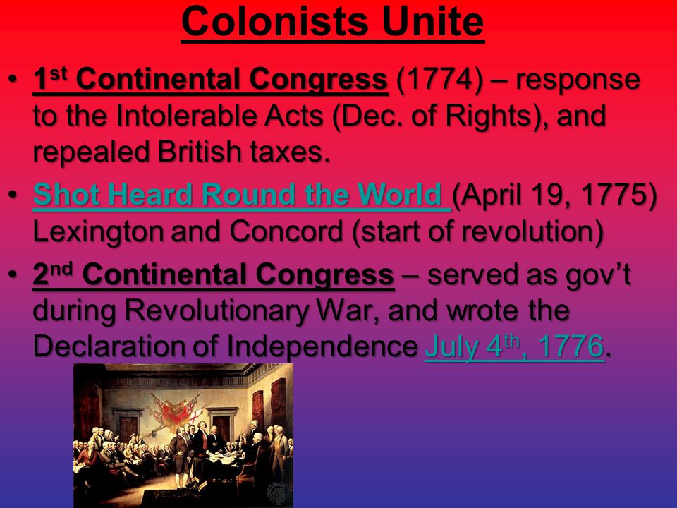 Colonists Unite 1st Continental Congress (1774) – response to the Intolerable Acts (Dec. of Rights), and repealed British taxes.