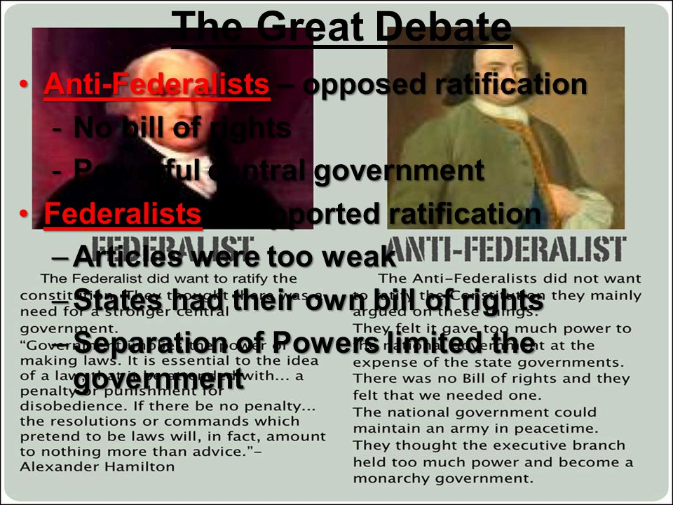 The Great Debate Anti-Federalists – opposed ratification