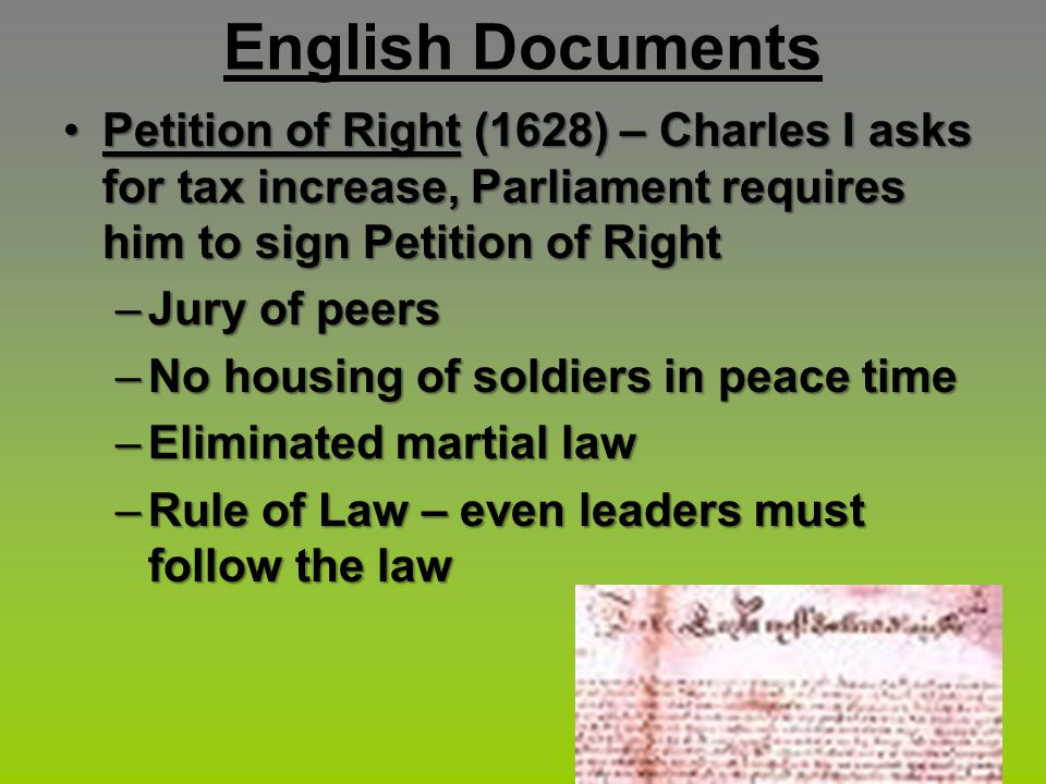 English Documents Petition of Right (1628) – Charles I asks for tax increase, Parliament requires him to sign Petition of Right.