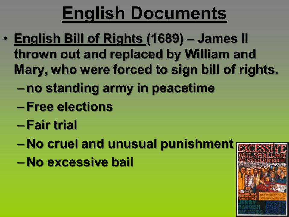 English Documents English Bill of Rights (1689) – James II thrown out and replaced by William and Mary, who were forced to sign bill of rights.