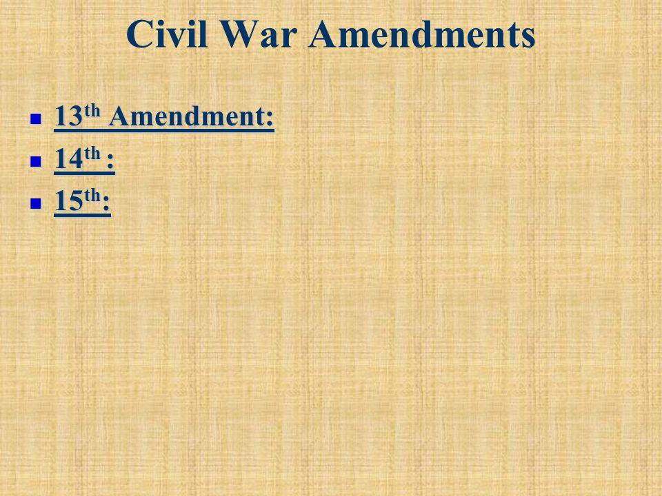 Civil War Amendments 13th Amendment: 14th : 15th: