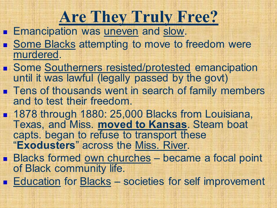 Are They Truly Free Emancipation was uneven and slow.