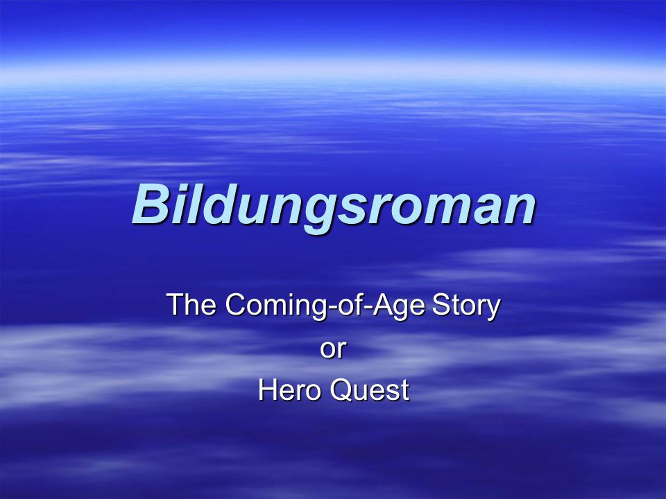 The Coming-of-Age Story or Hero Quest