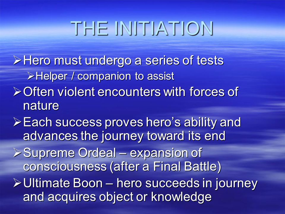 THE INITIATION Hero must undergo a series of tests