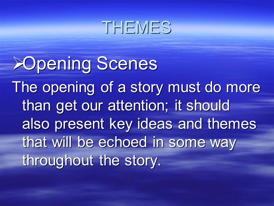 THEMES Opening Scenes.