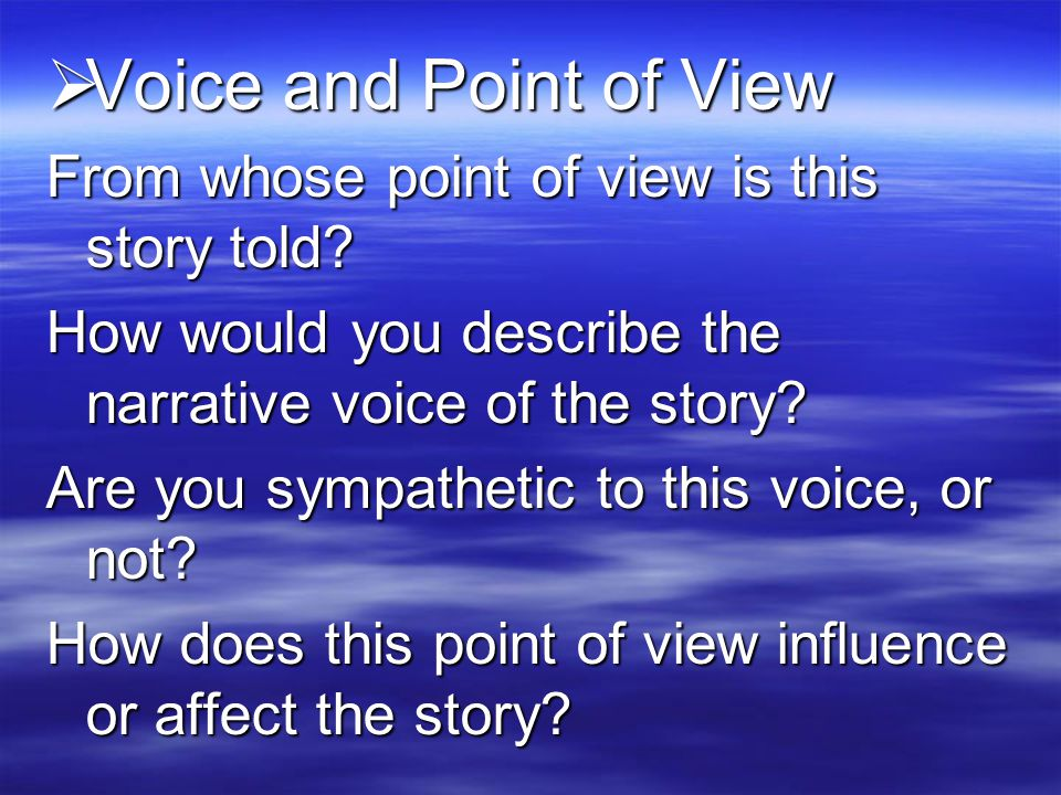 Voice and Point of View From whose point of view is this story told