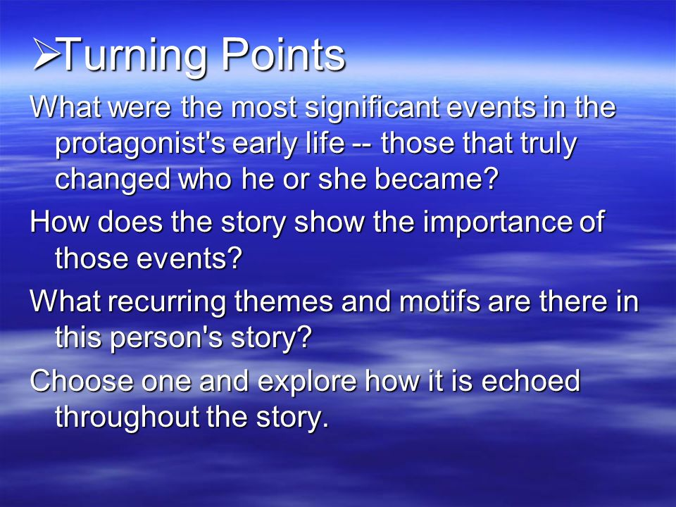 Turning Points What were the most significant events in the protagonist s early life -- those that truly changed who he or she became