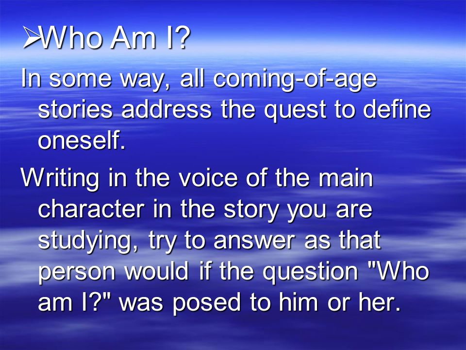 Who Am I In some way, all coming-of-age stories address the quest to define oneself.