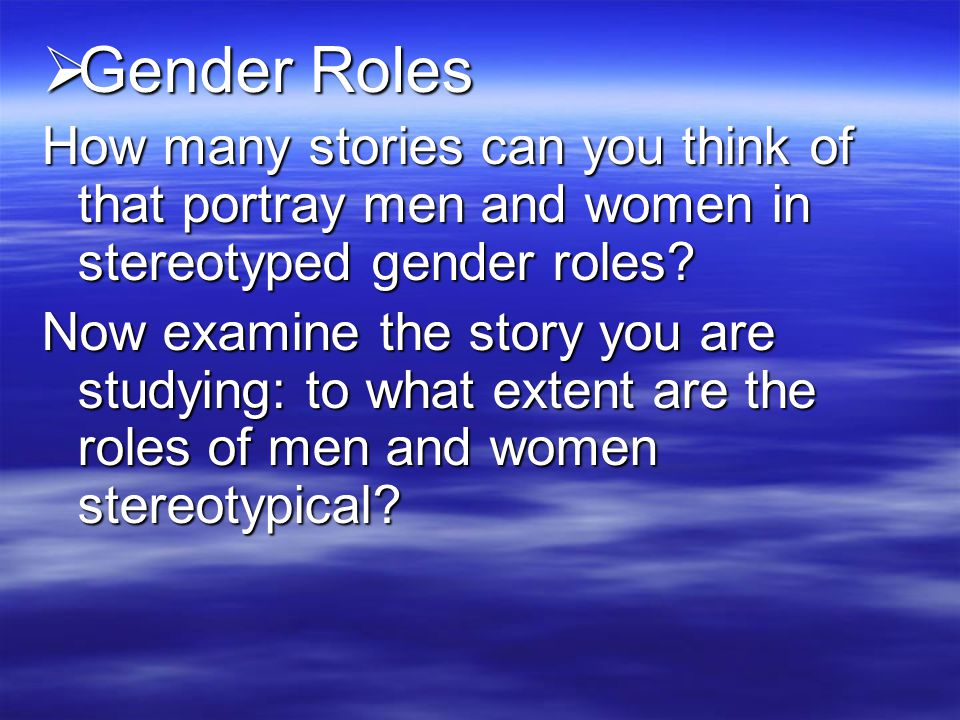 Gender Roles How many stories can you think of that portray men and women in stereotyped gender roles