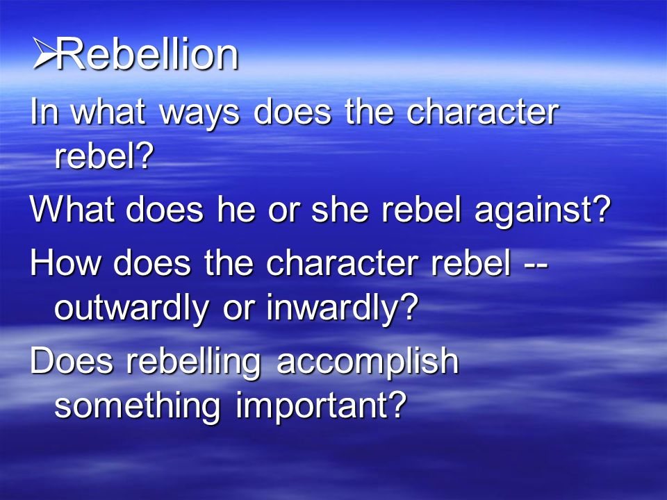 Rebellion In what ways does the character rebel