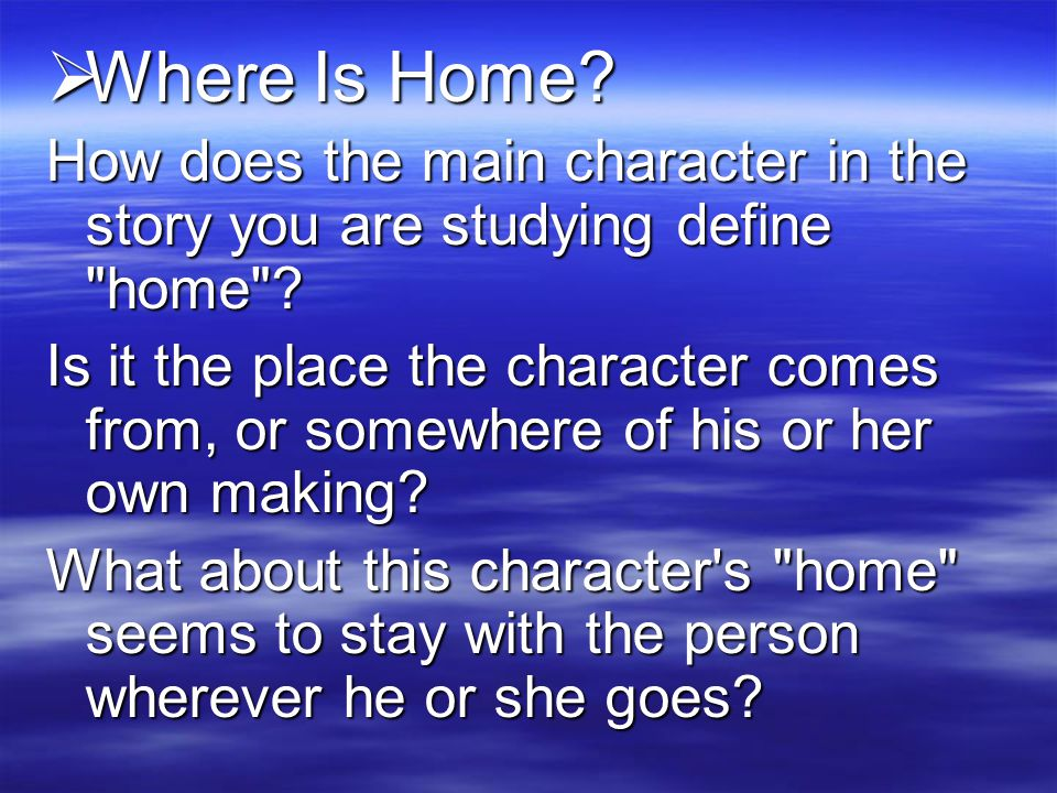 Where Is Home How does the main character in the story you are studying define home