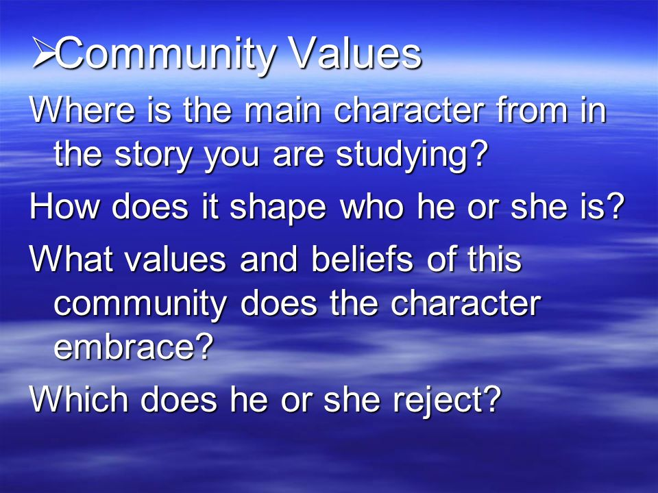 Community Values Where is the main character from in the story you are studying How does it shape who he or she is