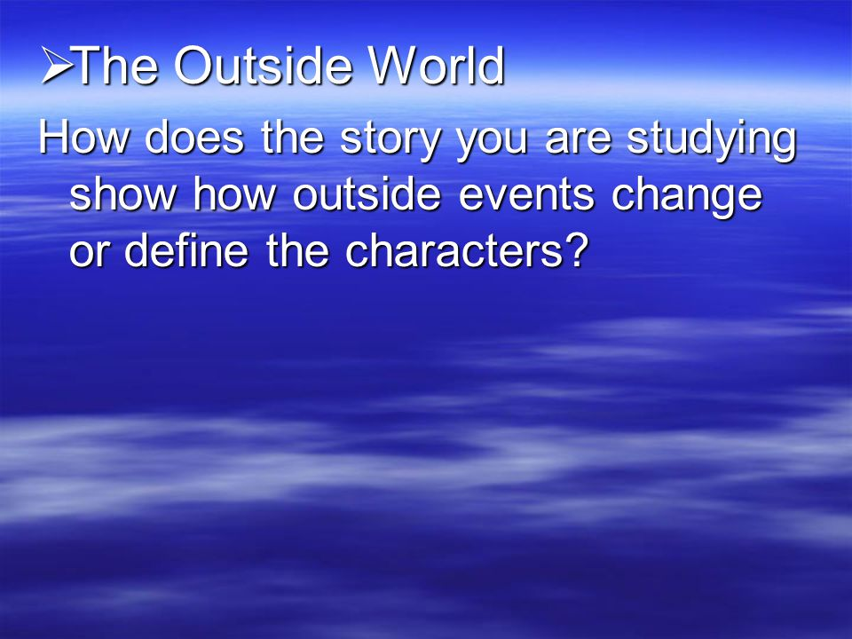 The Outside World How does the story you are studying show how outside events change or define the characters