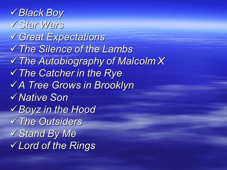 Black Boy Star Wars. Great Expectations. The Silence of the Lambs. The Autobiography of Malcolm X.