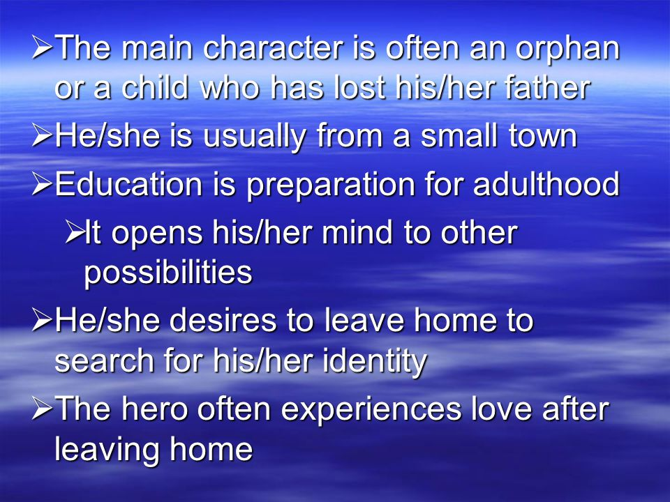 The main character is often an orphan or a child who has lost his/her father