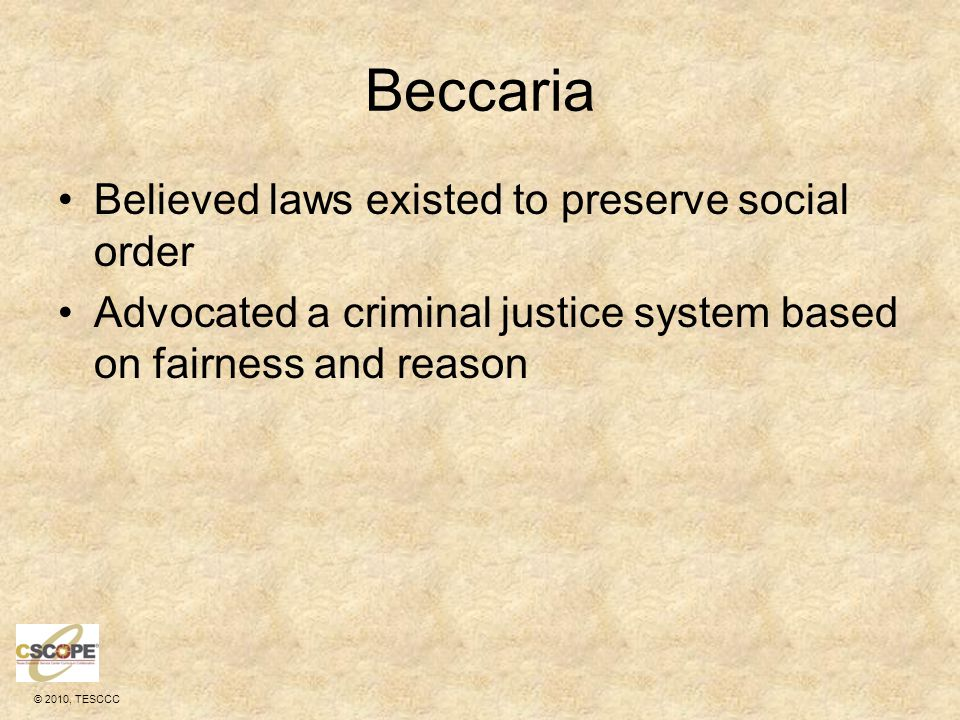 Beccaria Believed laws existed to preserve social order