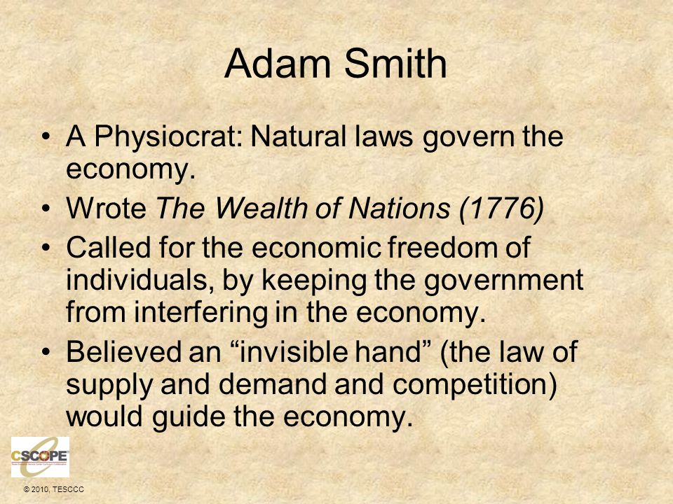Adam Smith A Physiocrat: Natural laws govern the economy.