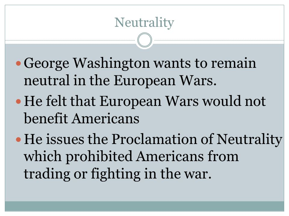 George Washington wants to remain neutral in the European Wars.