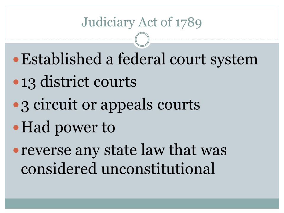 Established a federal court system 13 district courts