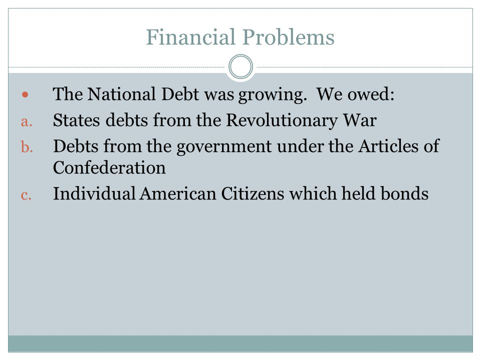 Financial Problems The National Debt was growing. We owed: