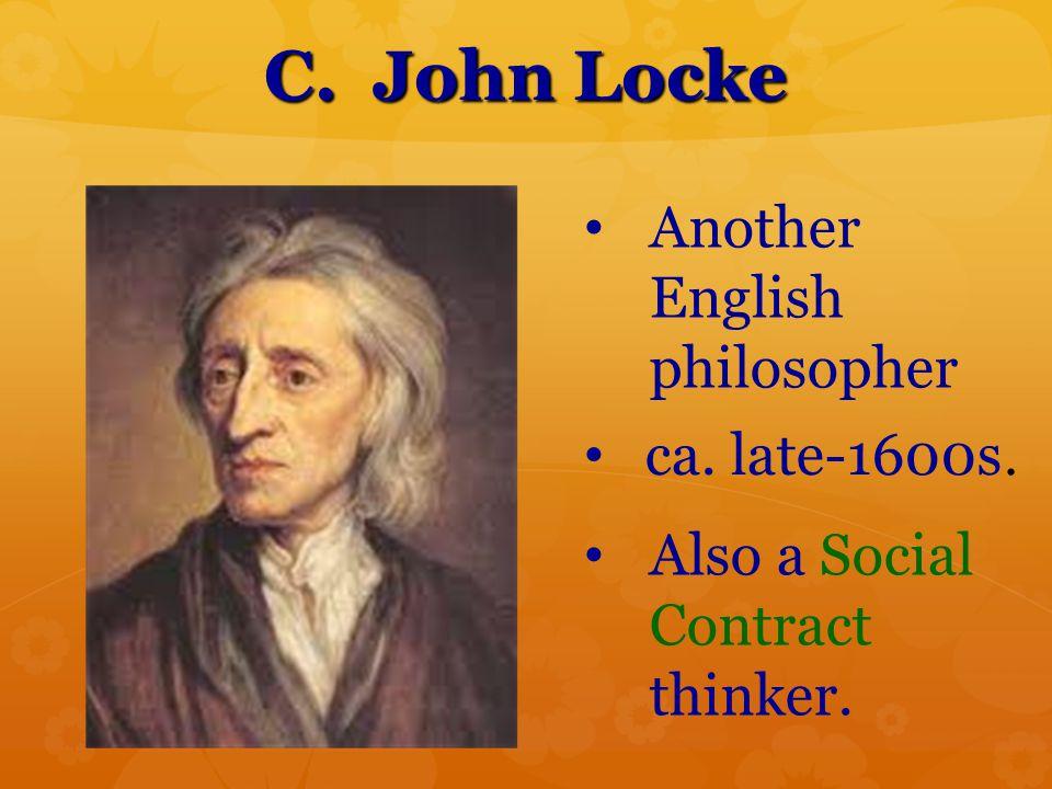 C. John Locke Another English philosopher ca. late-1600s.