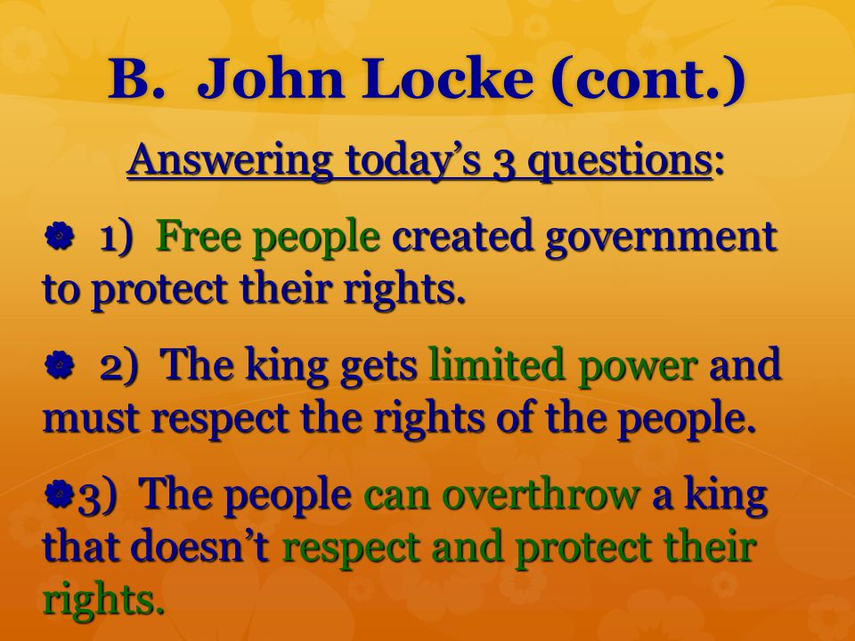 B. John Locke (cont.) Answering today's 3 questions: