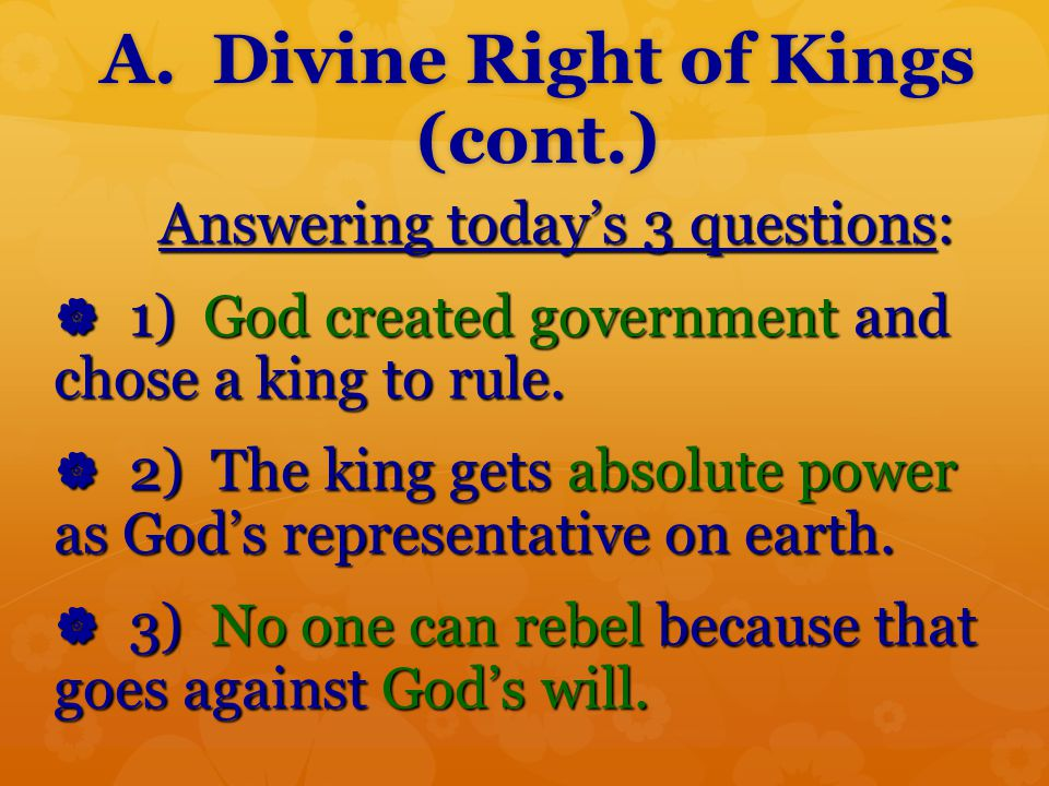A. Divine Right of Kings (cont.)