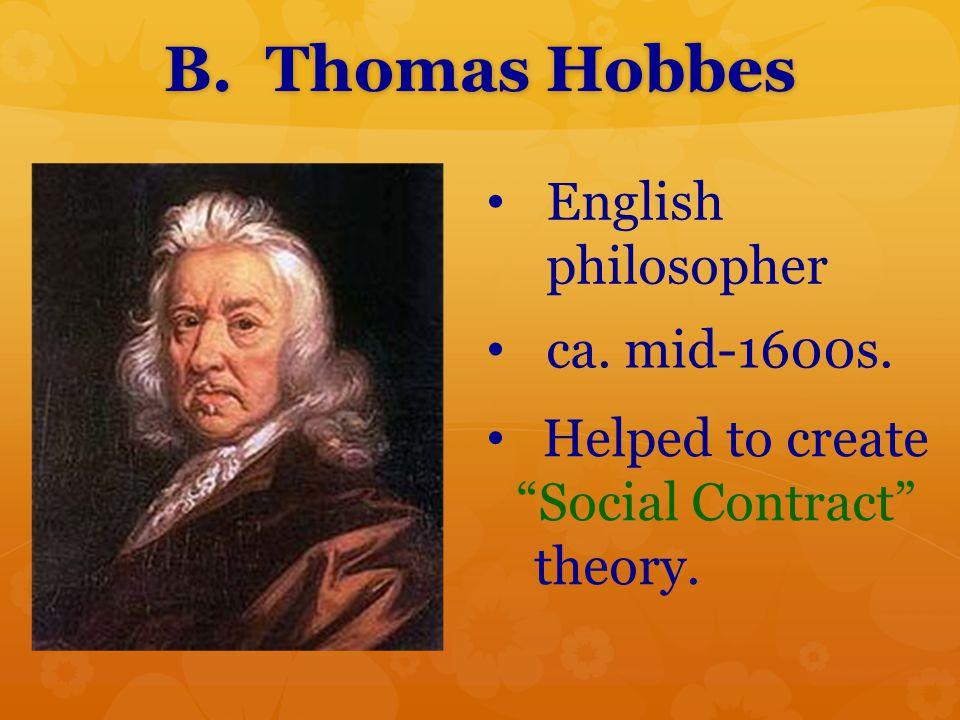 B. Thomas Hobbes English philosopher ca. mid-1600s.