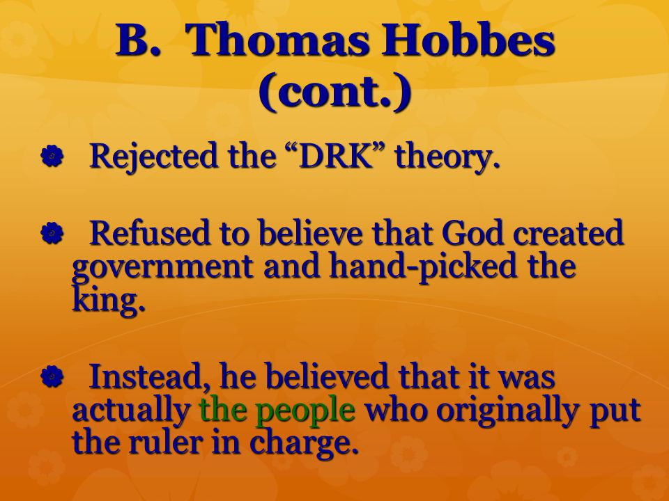 B. Thomas Hobbes (cont.) Rejected the DRK theory.