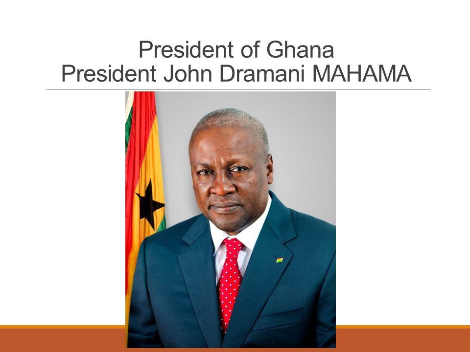 President of Ghana President John Dramani MAHAMA