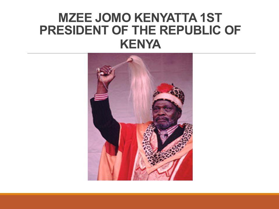 MZEE JOMO KENYATTA 1ST PRESIDENT OF THE REPUBLIC OF KENYA