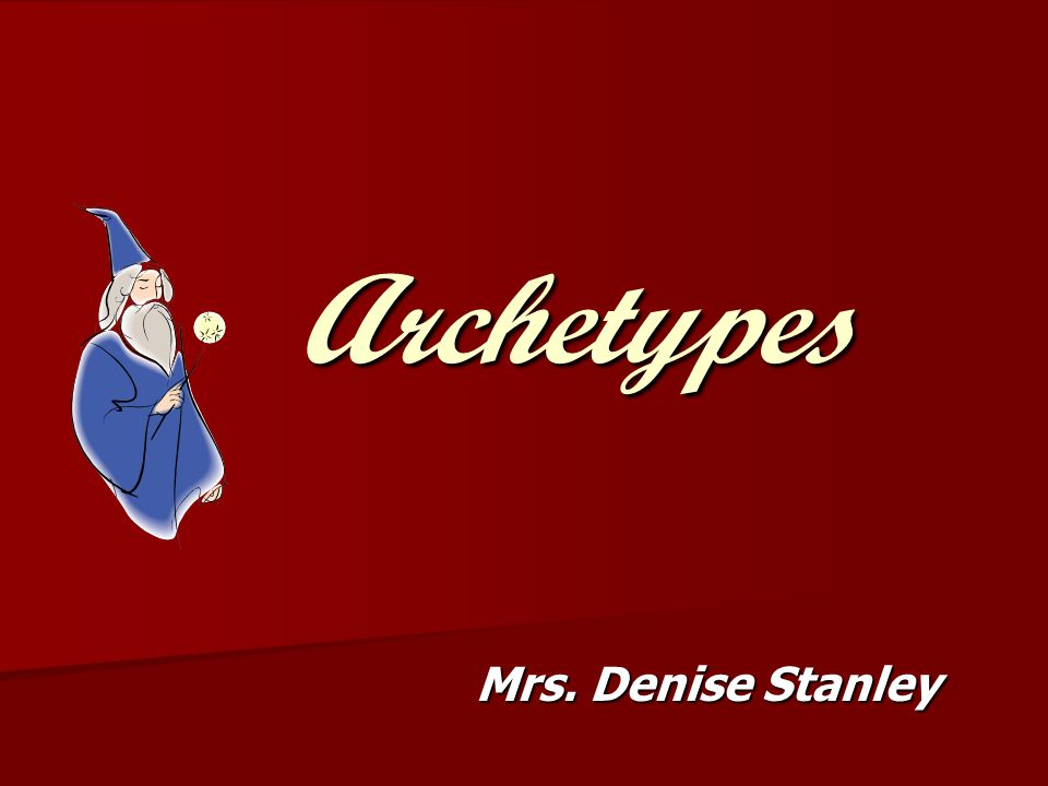 Archetypes Mrs. Denise Stanley